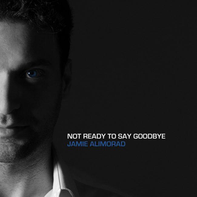 Jamie-AlimoradNot_Ready_To_Say_Goodbye_cover.jpg